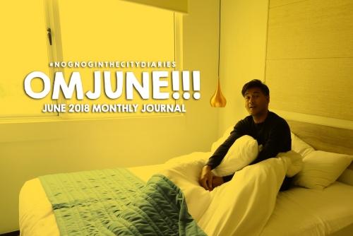 OMJune! (June 2018 Monthly Journal) #NognogintheCityDiaries