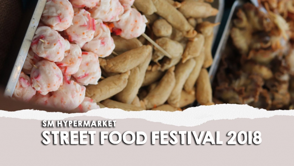 Inside: SM Hypermarket Filipino Street Food Festival 2018