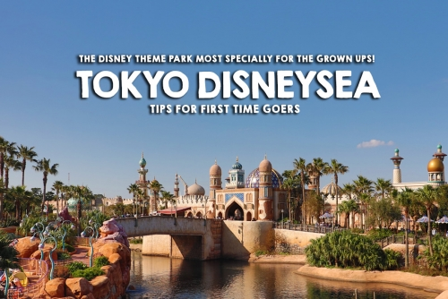 First Look: Tokyo Disneysea Theme Park + Tips for First Time Visitors
