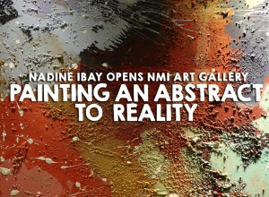 Painting an Abstract to Reality: Nadine Ibay opens NMI Gallery in Antipolo, Rizal