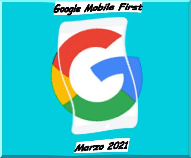 Google Mobile First index cosa cambia da marzo 2021