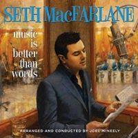 Seth MacFarlane Music Is Better Than Words