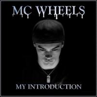 MC Wheels My Introduction