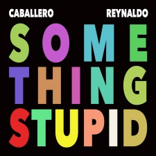 Caballero Reynaldo Something Stupid