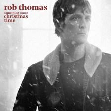 Rob Thomas Something About Christmas Time