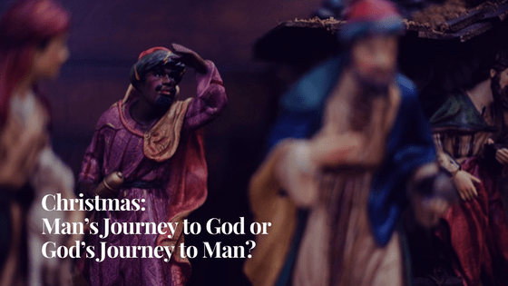 Christmas: Man's Journey to God or God's Journey to Man?
