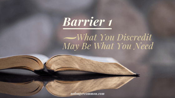 Barrier 1 - What You Discredit May Be What You Need
