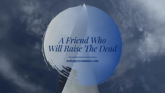 A Friend Who Will Raise The Dead