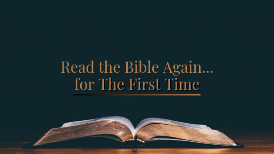 Read the Bible Again…for The First Time