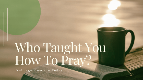 Who Taught You How To Pray?