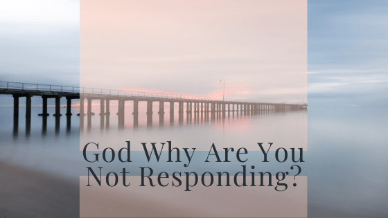 God Why Are You Not Responding?