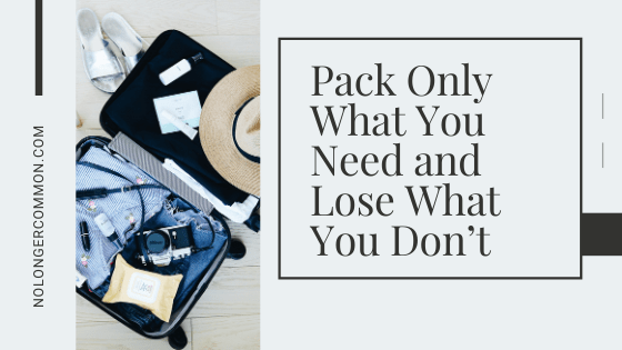 Pack Only What You Need and Lose What You Don't
