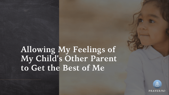 Allowing My Feelings of My Child's Other Parent to Get the Best of Me