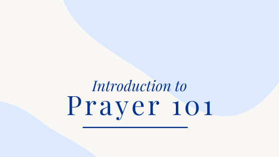 Introduction to Prayer 101
