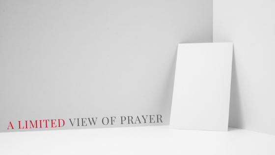 A Limited View of Prayer