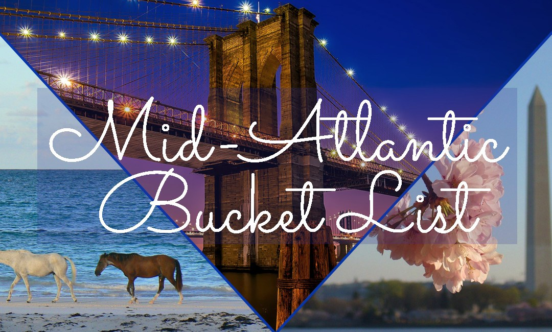 The Ultimate Mid-Atlantic Bucket List
