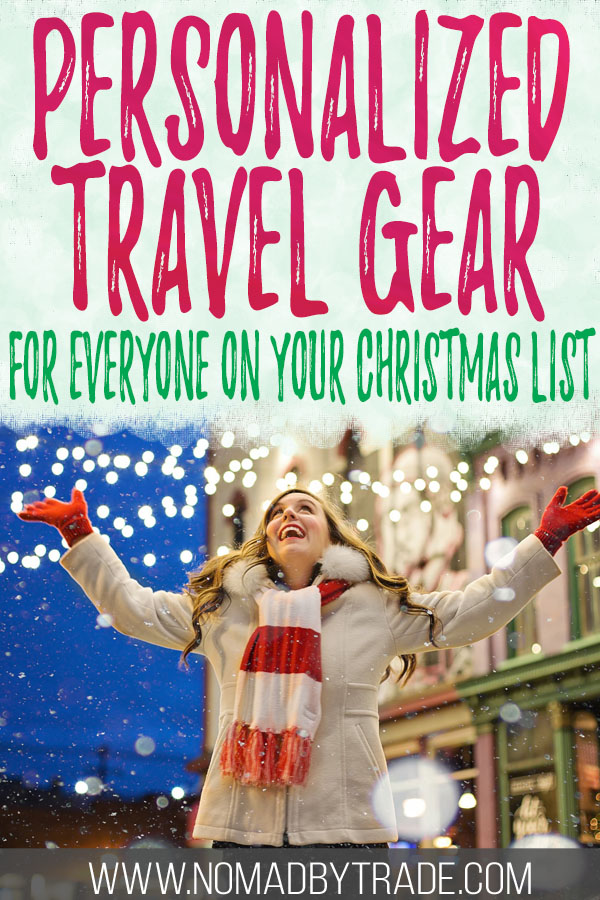"Woman in winter gear with text overlay reading ""Personalized Travel Gear for everyone on your Christmas list"""""