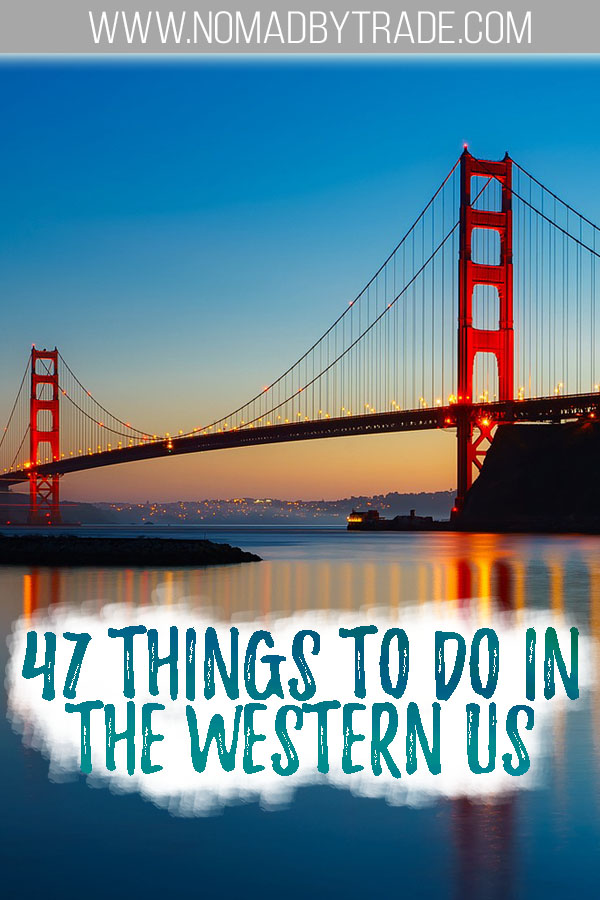 "Golden Gate Bridge at dusk with text overlay reading ""47 things to do in the western US"""