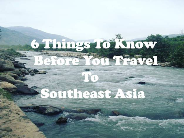 6 things to know before you travel to Southeast Asia