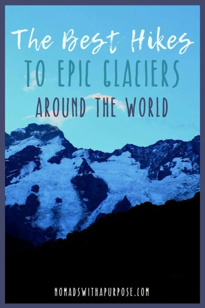 the best hikes to epic glaciers around the world
