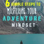 6 Simple Steps to Mastering Your Adventure Mindset