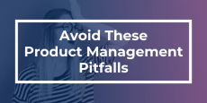 Avoid these Product Management Pitfalls