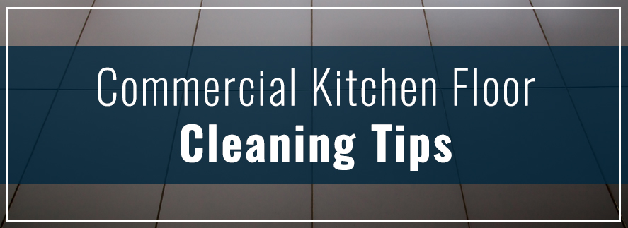 Commercial Kitchen Floor Cleaning Tips  No More Dirt
