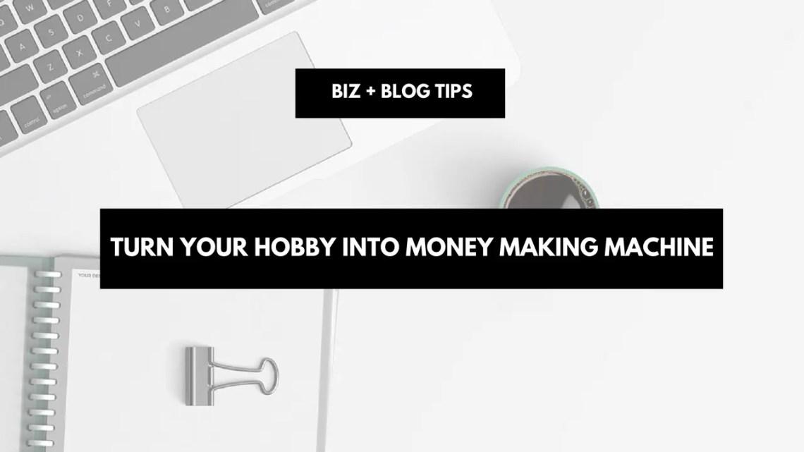 Turn your hobby into money making machine hobby money maker ideas