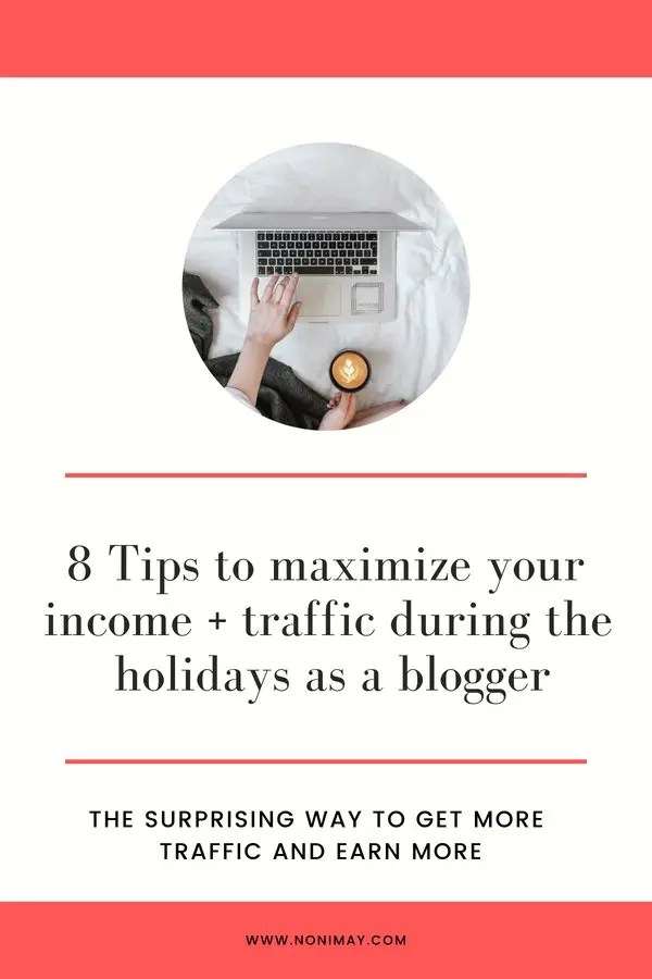 8 tips to maximize your income and traffic during the holidays as a blogger. The surprising way to get more traffic and earn more