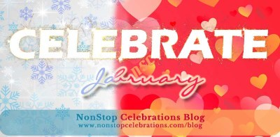 Things to celebrate in late January & early February