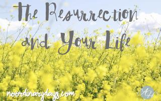 The Resurrection and Your Life