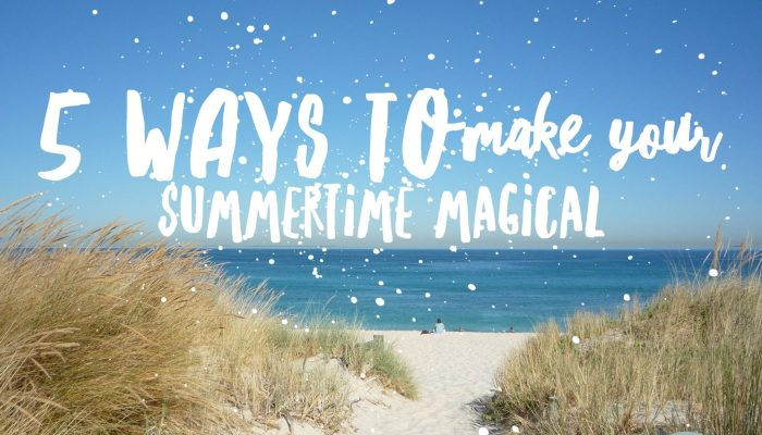 5 Ways to Make Your Summertime Magical