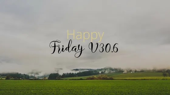 Happy Friday V30.6
