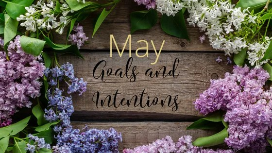 May Goals and Intentions