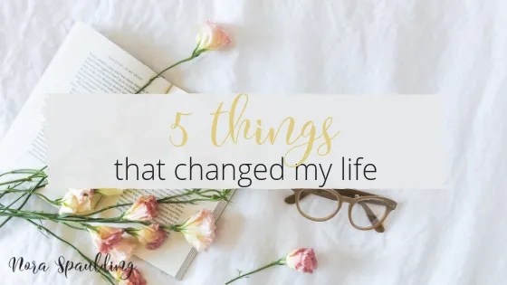 5 things that changed my life
