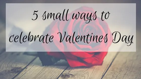 5 Small Ways to Celebrate Valentines' Day
