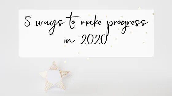 5 ways to make progress in 2020