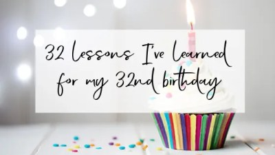 32 lessons I've learned for my 32nd birthday