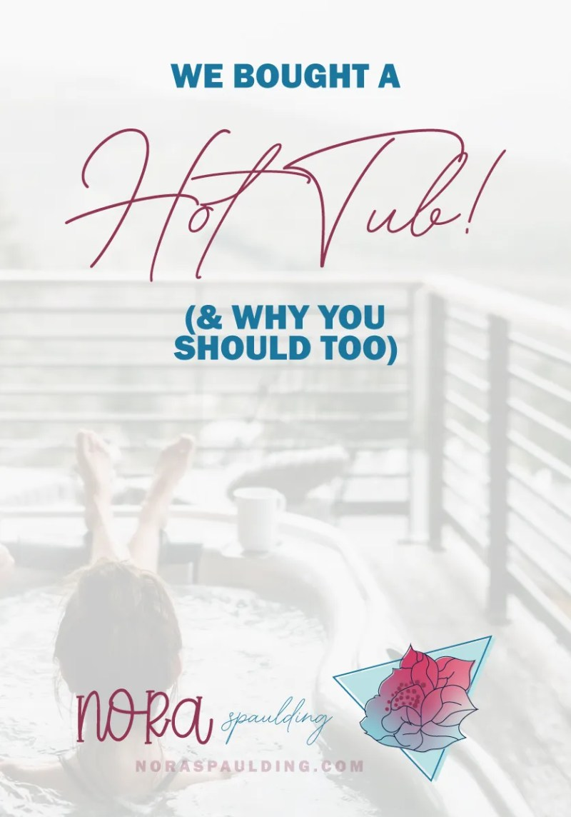 We Bought a Hot Tub | Nora Spaulding