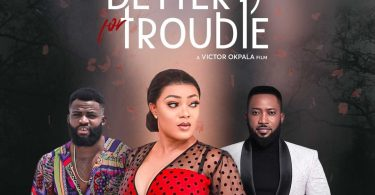 For Better For Trouble – Nollywood Movie