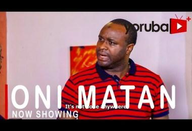 Oni Matan Latest Yoruba Movie 2021 Drama