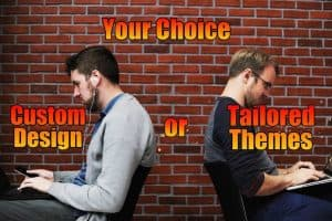 You have the Choice - Custom Design or Tailored Theme 2
