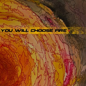 You Will Choose Fire - Self Titled Debut EP Cover (43MOHM)