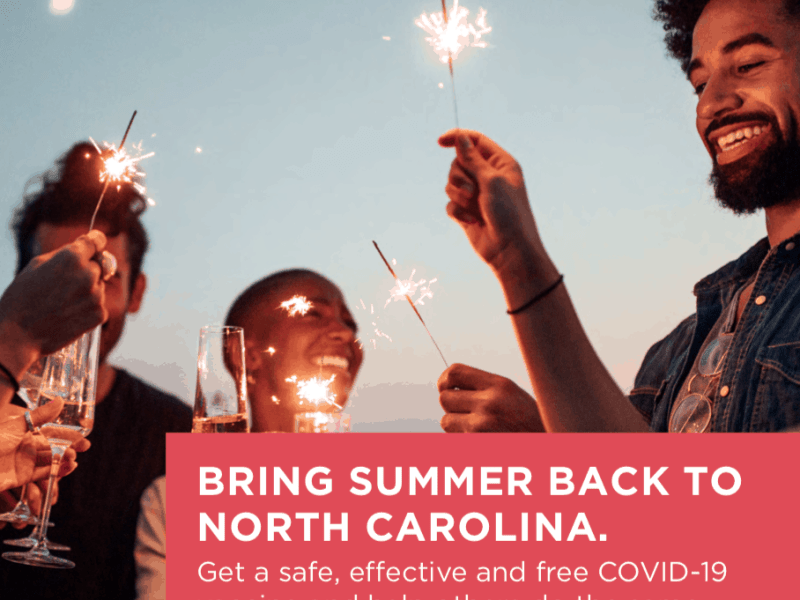 Image shows young people with glasses of wine and sparklers smiling and celebrating. the text reads: Bring summer back to North Carolina, Get a safe, effective and free COVID-10 vaccine and help others do the same.