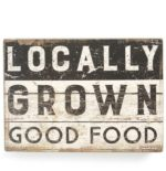 Locally Grown Good Food Wooden Distressed Sign