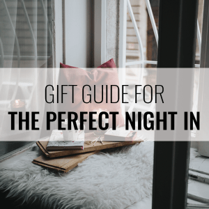 gift guide for a perfect night in