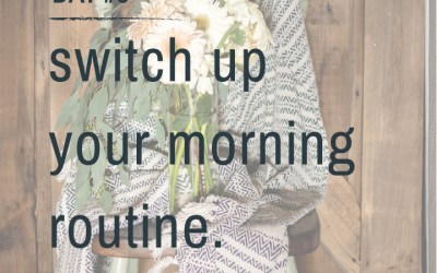 Mindfulness Challenge Day 5: Switch Up Your Morning Routine