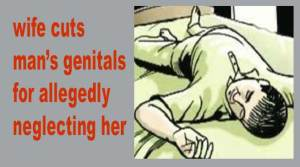 Assam: wife cuts man's genitals for allegedly neglecting her
