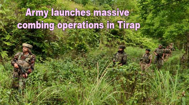 Army launches massive combing operations in Arunachal Pradesh