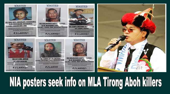 Arunachal: NIA posters seek information on MLA Tirong Aboh Killer